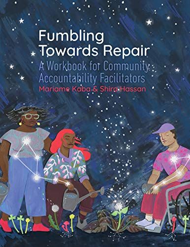 Compare Textbook Prices for Fumbling Towards Repair: A Workbook for Community Accountability Facilitators Workbook Edition ISBN 9781939202321 by Kaba, Mariame,Hassan, Shira