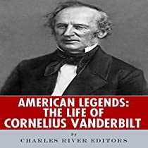 the life and legacy of cornelius commodore vanderbilt a great businessman