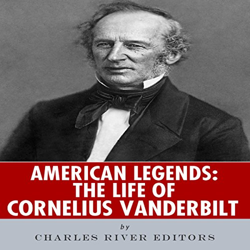 American Legends: The Life of Cornelius Vanderbilt audiobook cover art