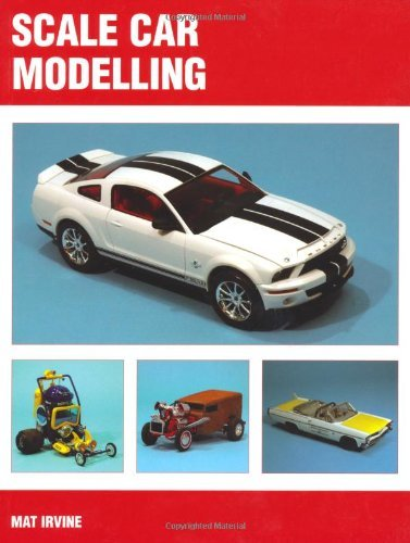 Scale Car Modelling by Mat Irvine (2011-11-15)