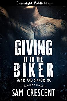 Giving It to the Biker (Saints and Sinners MC Book 1) by [Sam Crescent]