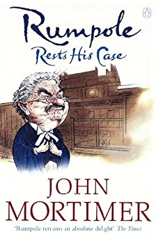 Rumpole Rests His Case (Rumpole of the Bailey Book 11) by [John Mortimer]
