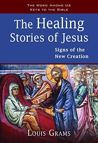 The Healing Stories of Jesus: Signs of the New Creation (Keys to the Bible) by Louis Grams (2016-05-02)