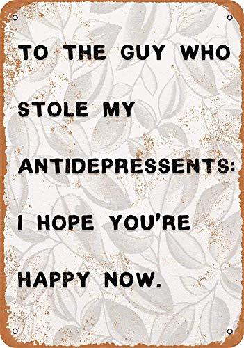 Mijn antidepressiva gestolen, ik hoop dat je gelukkig bent nu metalen bord grote aluminium tin teken 8x12 inch