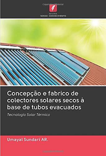 Concepção e fabrico de colectores solares secos à base de tubos evacuados: Tecnologia Solar Térmica