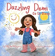 Dazzling DEMI ~ Go to Sleep: Dazzling Demi loves to play. But she won't go to sleep at the end of the day! The Perfect Bedtime Story for kids who don't want to go to bed