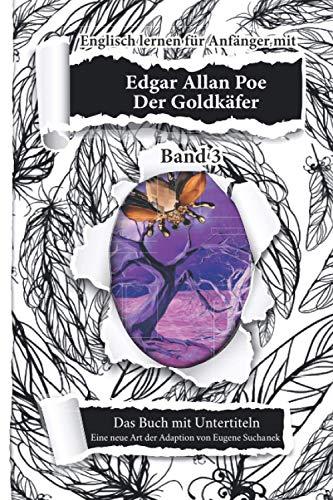 Englisch lernen für Anfänger mit Edgar Allan Poe. Der Goldkäfer: Englisch Deutsch Bücher Zweisprachig. Kurzgeschichte nacherzählt zum leichten, einfachen Lesen