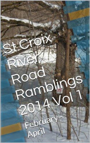 St Croix River Road Ramblings 2014 Vol 1: February - April (English Edition)