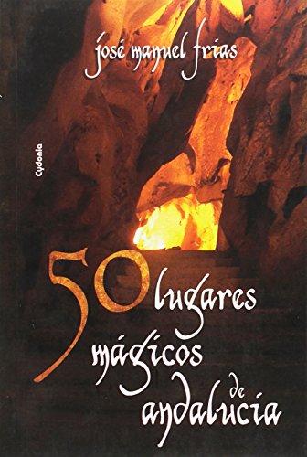 50 lugares mágicos de Andalucía: 3 (Viajar)