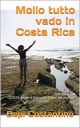 Mollo tutto vado in Costa Rica: Dall'autore di