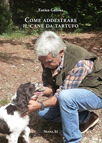 Come addestrare il cane da tartufo e accorgimenti vari per la raccolta, la conservazione e il consumo del tubero