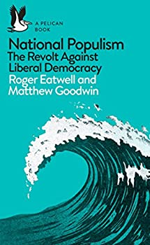 National Populism  The Revolt Against Liberal Democracy  Pelican Books