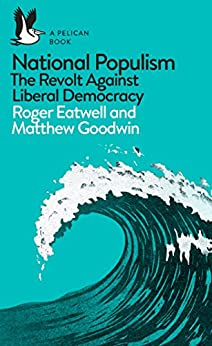 National Populism: The Revolt Against Liberal Democracy (Pelican Books) by [Roger Eatwell, Matthew Goodwin]
