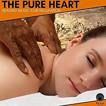 The Pure Heart - Healing Music For Relaxation