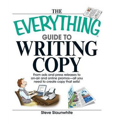 The Everything Guide to Writing Copy: From Ads and Press Release to On-Air and Online Promos--All You Need to Create Copy That Sells! (Everything (Language & Writing)) (Paperback) - Common