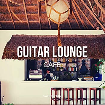 Guitar Lounge Cafe (Finest Relaxing Instrumental Guitar Jazz Music & Latin Background Music to Relax, Study, Chill)