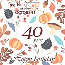 The Best are born in October ! Happy Birthday 40 years: Guestbook, Autumn, 68 pages, Size 21,59 x 21,59 cm