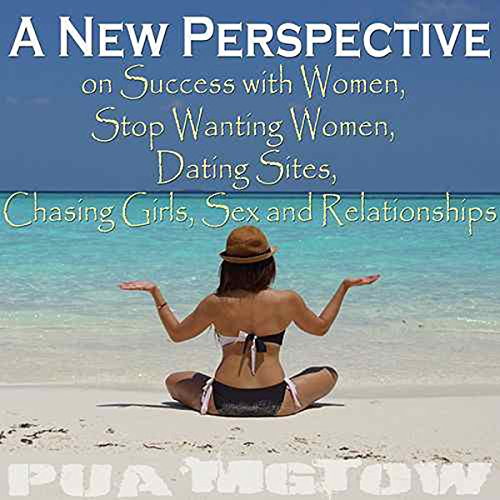 A New Perspective on Success with Women - Stop Wanting Women, Dating Sites, Chasing Girls, Sex, and Relationships audiobook cover art