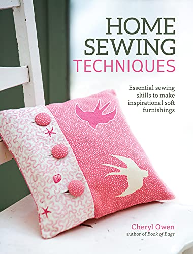 Home Sewing Techniques: Essential Sewing Skills to Make Inspirational Soft Furnishings (IMM Lifestyle) 30 Projects and Step-by-Step Instructions for Seams, Piping, Pleats, Borders, Tassels, & More