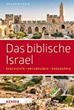 Das biblische Israel: Geschichte – Archäologie – Geographie: Geschichte - Archaologie - Geographie - Melanie Peetz