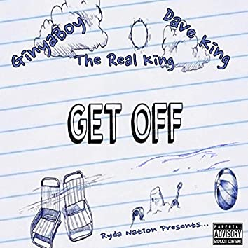 Get Off (feat. GinyaBoy, the Real King & Dave King)