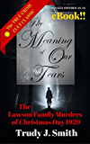 The Meaning of Our Tears: The True Story of the Lawson Family Murders of Christmas Day 1929
