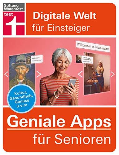Geniale Apps für Senioren: Kultur, Gesundheit, Genuss u. v. m. (Digitale Welt für Einsteiger)