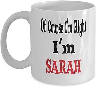 11oz White Mug Of Course I'm Right I'm Sarah Gift For Sarah Mug Awesome Funny Gift Funny Sarah,al9883