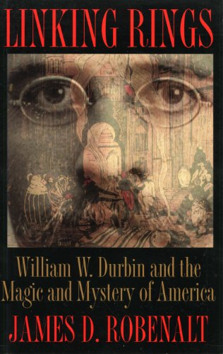 Linking Rings: William W. Durbin and the Magic and Mystery of America: William W.Durbin and the Magic and Mystery of America (English Edition)