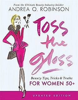 Toss the Gloss: Beauty Tips, Tricks & Truths for Women 50+