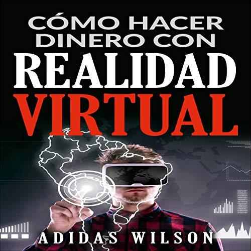 Cómo hacer dinero con realidad virtual [How to Make Money with Virtual Reality] audiobook cover art
