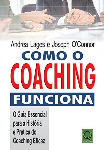 Como o coaching funciona: o guia essencial para a história e prática do coaching eficaz