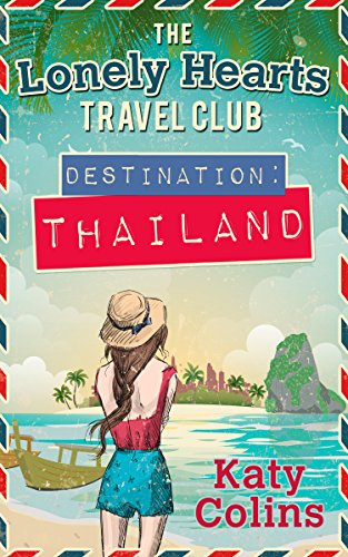 Destination Thailand: The perfect fun and feel-good escapist read (The Lonely Hearts Travel Club, Book 1) by [Katy Colins]
