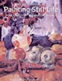 An Introduction to Painting Still Life: Themes, Composition, Background, Light, Colour - Peter Graham