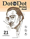 Dot to Dot therapy book. 21 INCREDIBLE DOT-TO-DOT PAGES!: Connect the dots puzzle book for adults. Bonus - All pages in PDF.