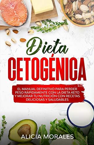 Dieta Cetogénica: El Manual Definitivo para Perder Peso Rápidamente con la Dieta Keto y Mejorar Tu Nutrición con Recetas Deliciosas y Saludables