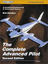 The Complete Advanced Pilot: A Combined Commercial & Instrument Course (The Complete Pilot series) by Gardner Bob (2001-09-01) Paperback