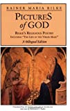 Pictures of God: Rilke's Religious Poetry, Including 'The Life of the Virgin Mary' (English and German Edition)