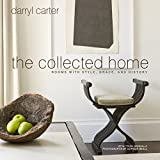 The Collected Home: Rooms with Style, Grace, and History - Darryl Carter