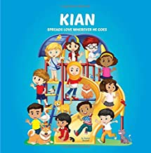 Kian Spreads Love Wherever He Goes: Personalized Books & Inspirational Stories for Kids (Personalized Gifts, Moral Stories for Kids, Inspirational Stories for Kids, Multicultural Children's Books)