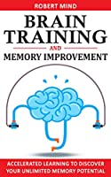 Brain Training & Memory Improvement: Accelerated Learning to Discover Your Unlimited Memory Potential
