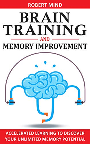 BRAIN TRAINING & MEMORY IMPROVEMENT: Accelerated Learning to Discover Your Unlimited Memory Potential, Train Your Brain, Improve your Learning-Capabilities ... Mind to Boost Your IQ! (English Edition)