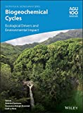 Biogeochemical Cycles: Ecological Drivers and Environmental Impact (Geophysical Monograph Series Book 248) (English Edition)