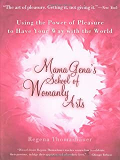 [Regena Thomashauer] [Paperback] Mama Gena's School of Womanly Arts: Using The Power of Pleasure to Have Your Way with The World (How to Use The Power of Pleasure)
