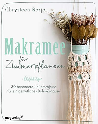 Makramee für Zimmerpflanzen: 30 besondere Knüpfprojekte für ein gemütliches Boho-Zuhause