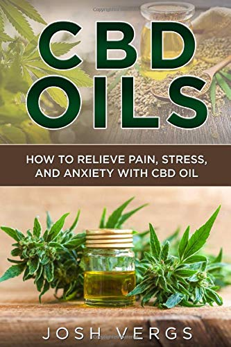 CBD Oils: How To Relieve Pain, Stress, and Anxiety with CBD Oil