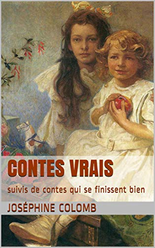 Contes vrais: suivis de contes qui se finissent bien (French