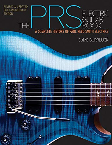Burrluck, D: PRS Electric Guitar Book: A Complete History of Paul Reed Smith Electrics