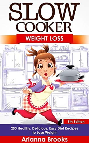 Slow Cooker: Weight Loss: 250 Healthy, Delicious, Easy Diet Recipes to Lose Weight (Slow Cooker Weight Loss Series Book 1) (English Edition)