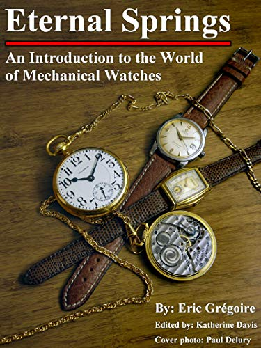 Eternal Springs: An Introduction to the World of Mechanical Watches